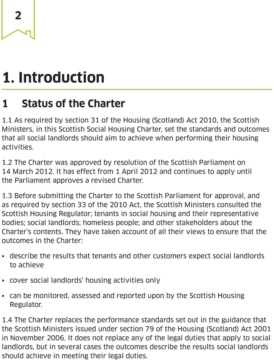 achieve when performing their housing activities. 1.2 The Charter was approved by resolution of the Scottish Parliament on 14 March 2012.