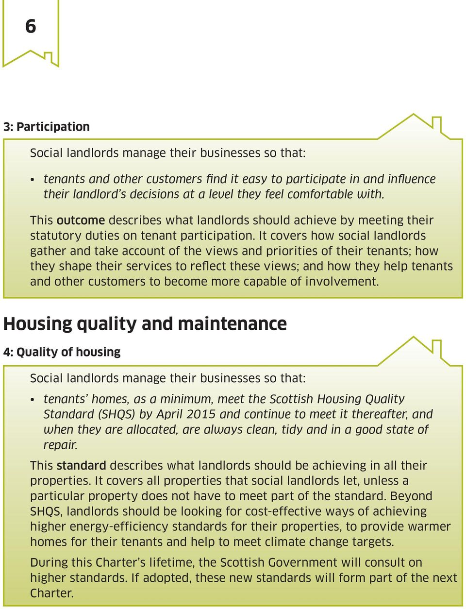 It covers how social landlords gather and take account of the views and priorities of their tenants; how they shape their services to reflect these views; and how they help tenants and other