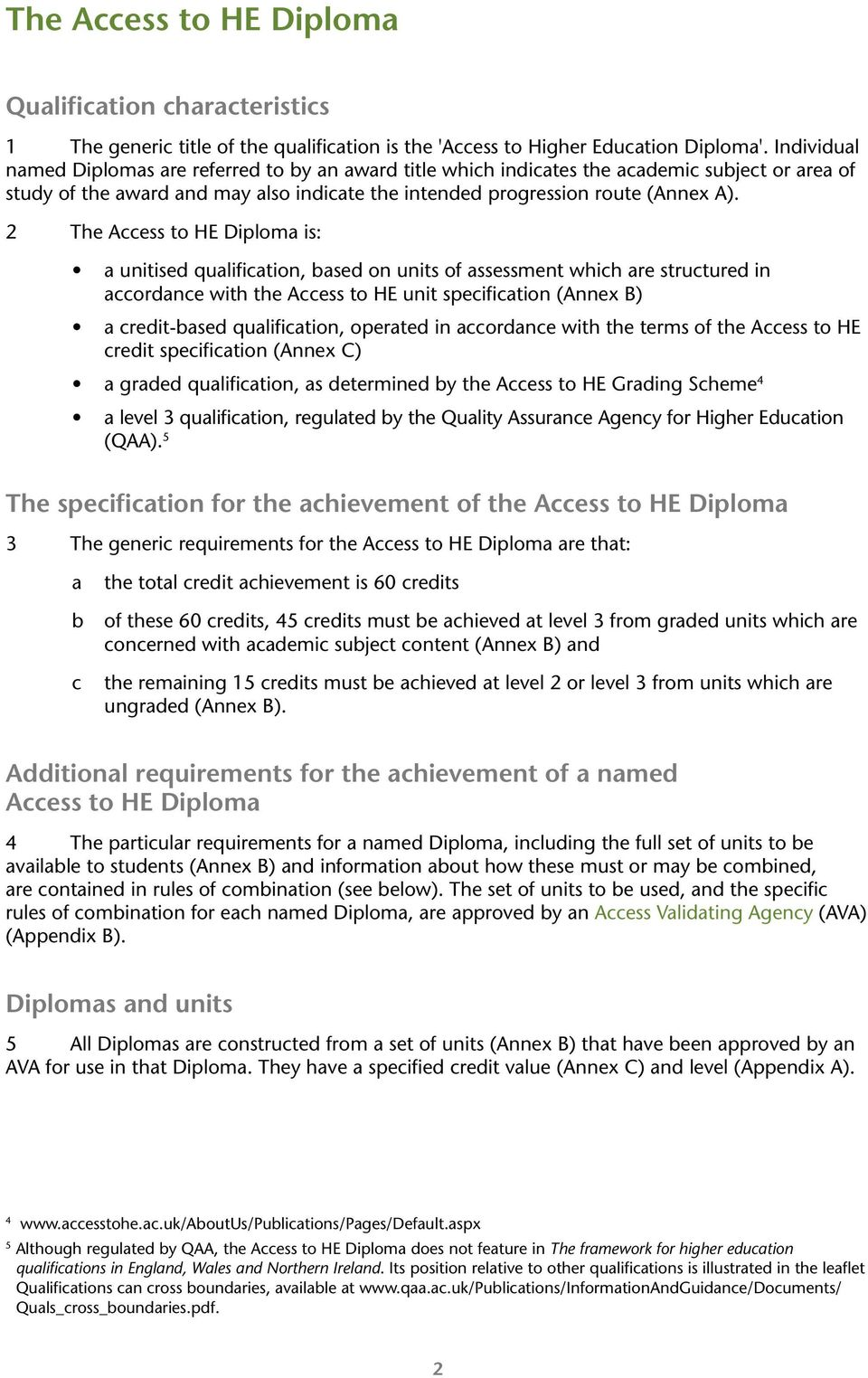 2 The Access to HE Diploma is: a unitised qualification, based on units of assessment which are structured in accordance with the Access to HE unit specification (Annex B) a credit-based