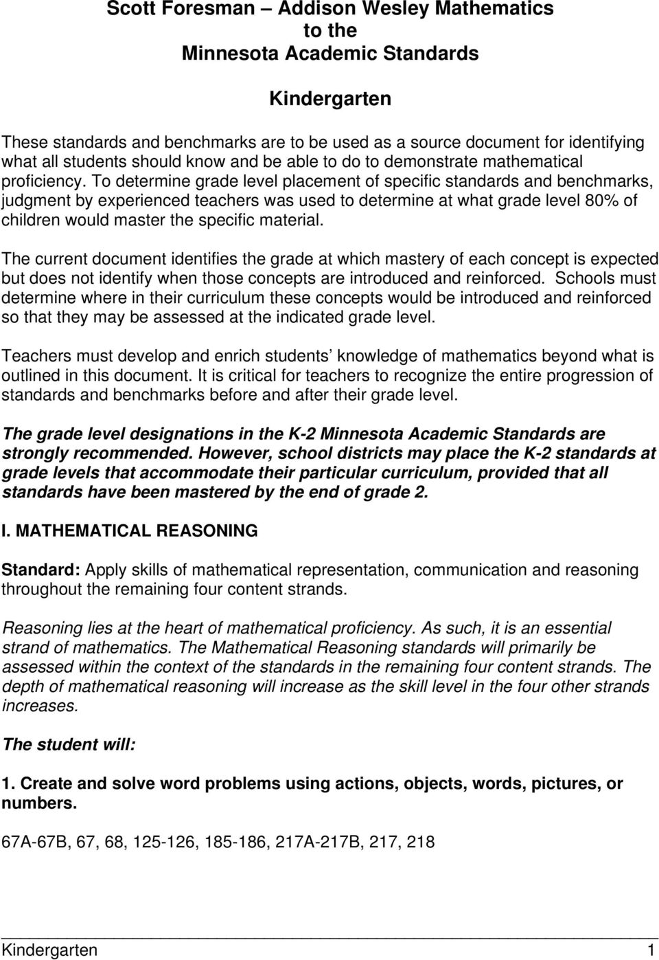 The current document identifies the grade at which mastery of each concept is expected but does not identify when those concepts are introduced and reinforced.