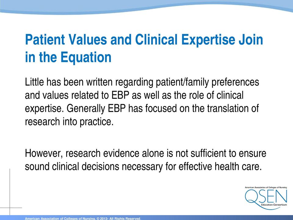Generally EBP has focused on the translation of research into practice.