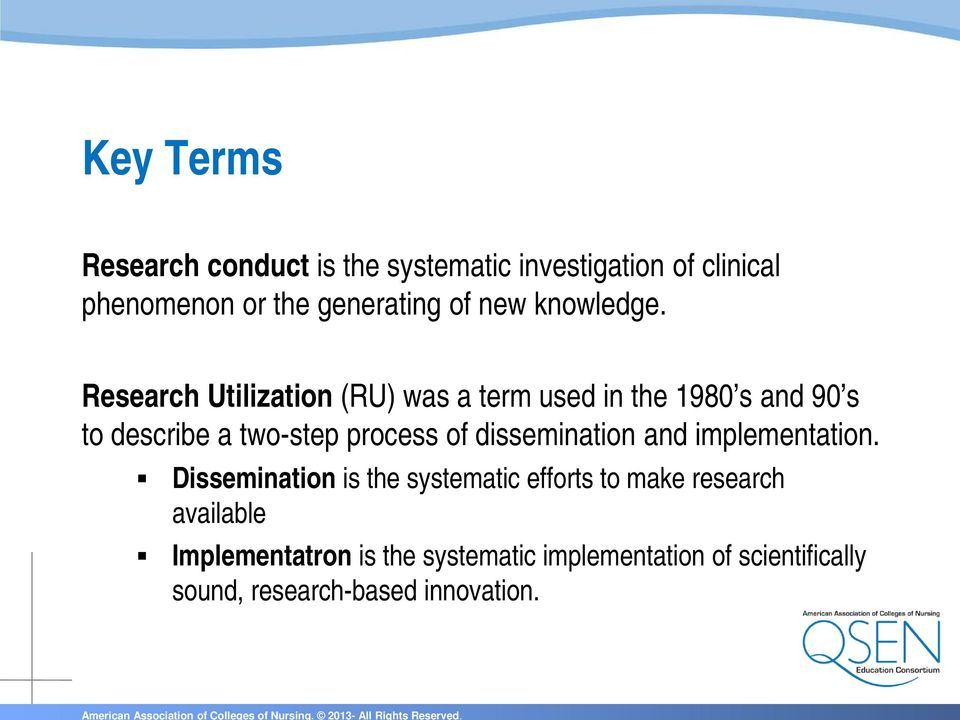 Research Utilization (RU) was a term used in the 1980 s and 90 s to describe a two-step process of