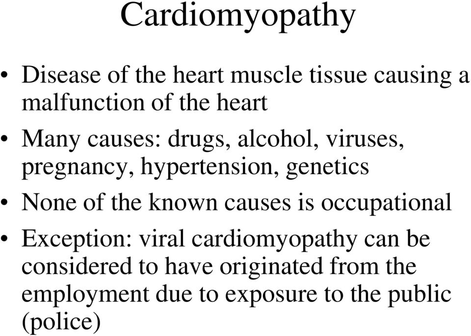 None of the known causes is occupational Exception: viral cardiomyopathy can be