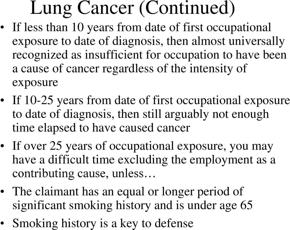 diagnosis, then still arguably not enough time elapsed to have caused cancer If over 25 years of occupational exposure, you may have a difficult time excluding