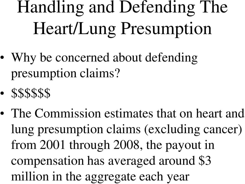 $$$$$$ The Commission estimates that on heart and lung presumption claims