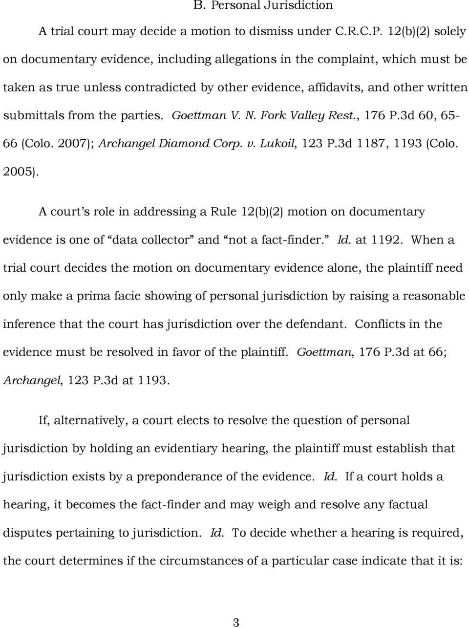 Lukoil, 123 P.3d 1187, 1193 (Colo. 2005). A court s role in addressing a Rule 12(b)(2) motion on documentary evidence is one of data collector and not a fact-finder. Id. at 1192.
