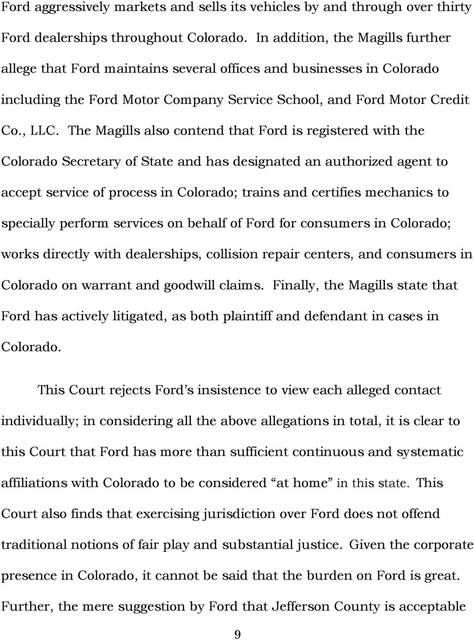 The Magills also contend that Ford is registered with the Colorado Secretary of State and has designated an authorized agent to accept service of process in Colorado; trains and certifies mechanics