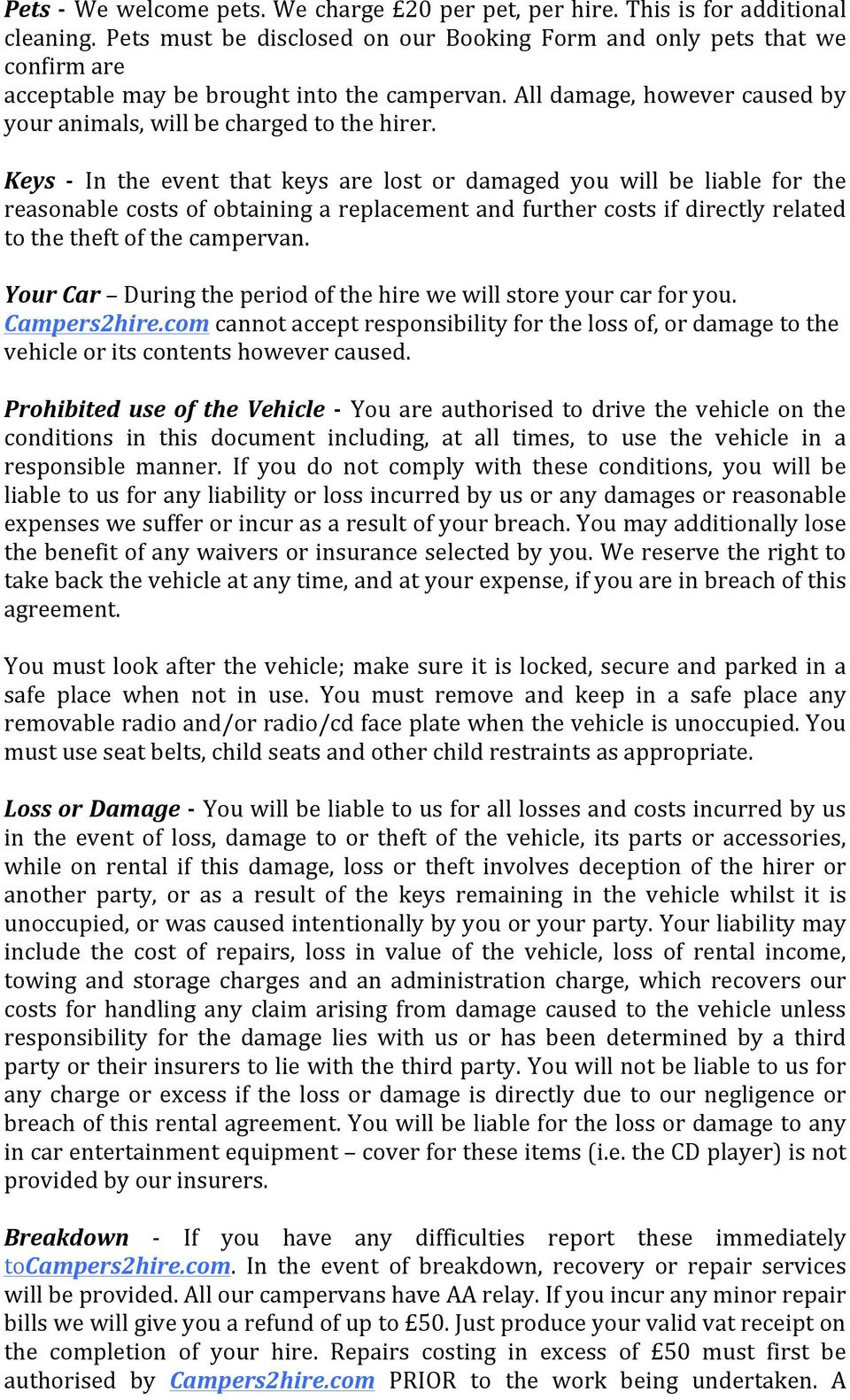 Keys - In the event that keys are lost or damaged you will be liable for the reasonable costs of obtaining a replacement and further costs if directly related to the theft of the campervan.
