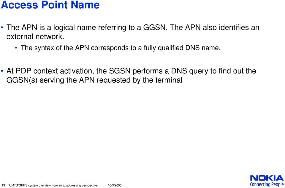 The syntax of the APN corresponds to a fully qualified DNS name.