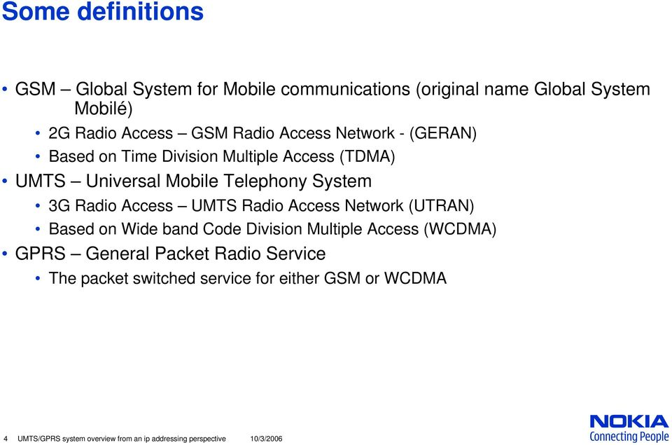 Access UMTS Radio Access Network (UTRAN) Based on Wide band Code Division Multiple Access (WCDMA) GPRS General Packet Radio