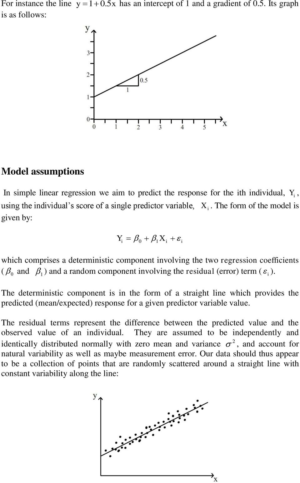 Its graph Model assumptions In simple linear regression we aim to predict the response for the ith individual, Y i, using the individual s score of a single predictor variable, X i.