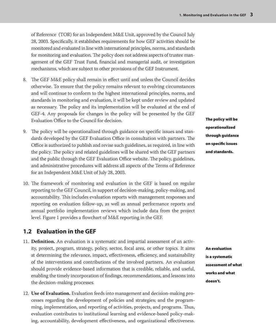 The policy does not address aspects of trustee management of the GEF Trust Fund, financial and managerial audit, or investigation mechanisms, which are subject to other provisions of the GEF