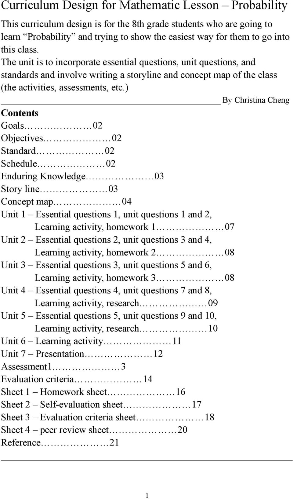 ) By Christina Cheng Contents Goals 02 Objectives 02 Standard 02 Schedule 02 Enduring Knowledge 03 Story line 03 Concept map 04 Unit 1 Essential questions 1, unit questions 1 and 2, Learning