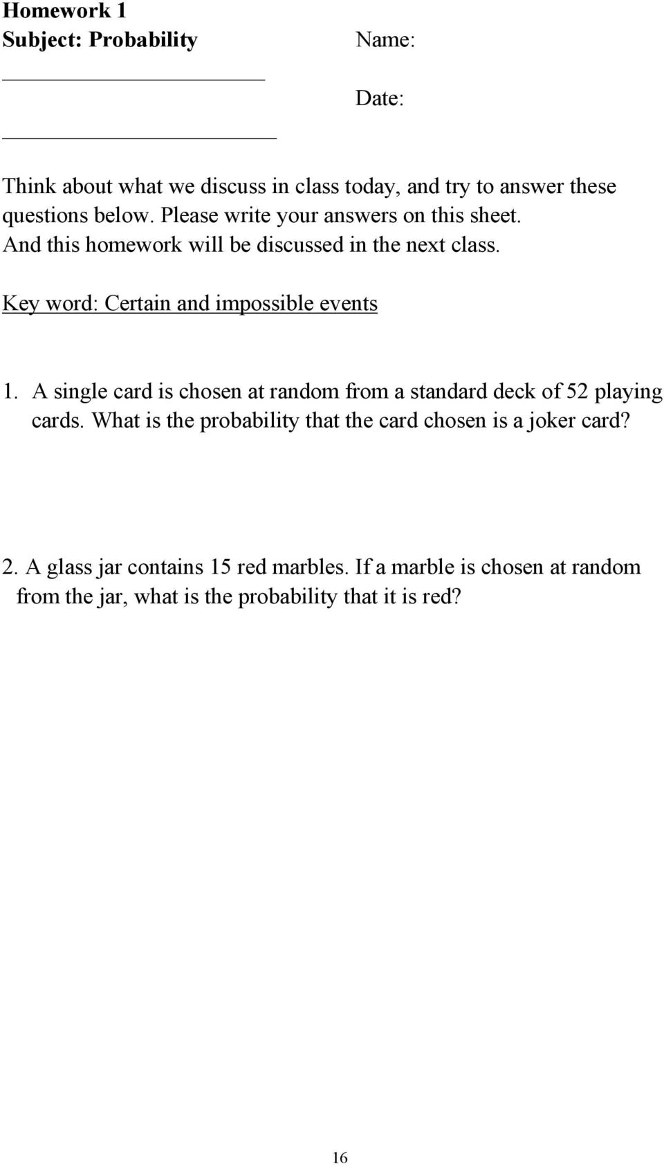 Key word: Certain and impossible events 1. A single card is chosen at random from a standard deck of 52 playing cards.