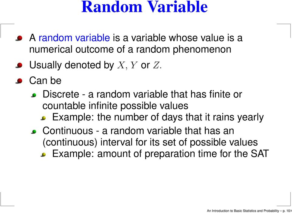 Can be Discrete - a random variable that has finite or countable infinite possible values Example: the number of days