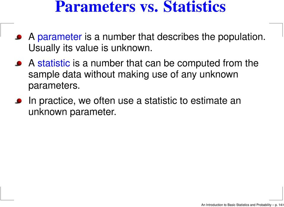 A statistic is a number that can be computed from the sample data without making use of