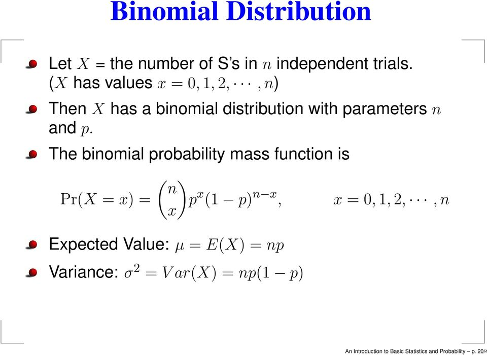 The binomial probability mass function is ( ) n Pr(X = x) = p x (1 p) n x, x = 0, 1, 2,,n x