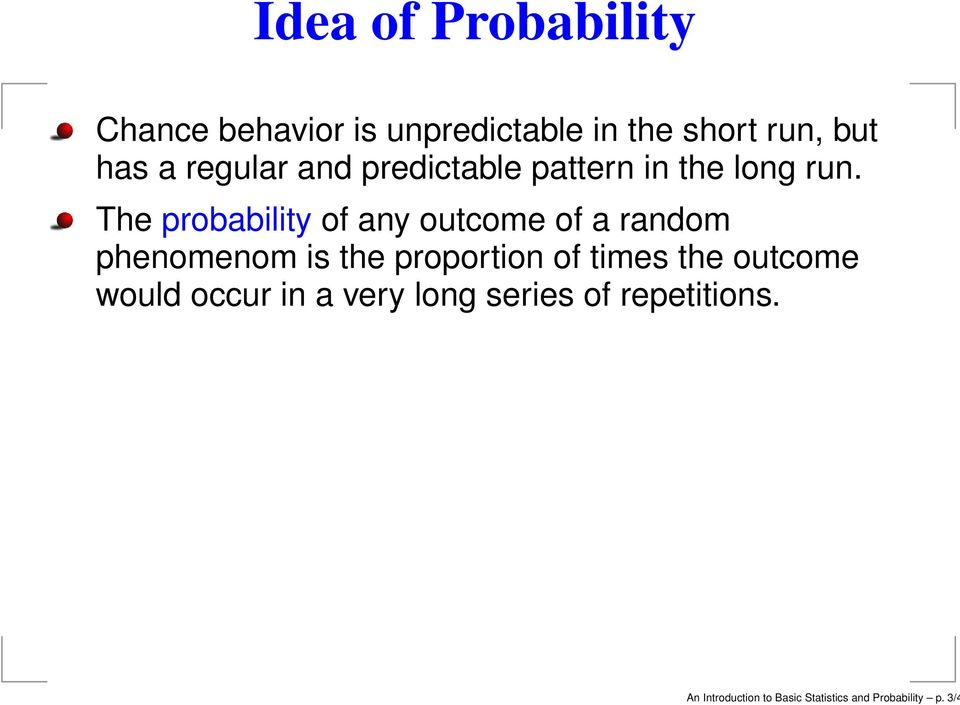 The probability of any outcome of a random phenomenom is the proportion of times