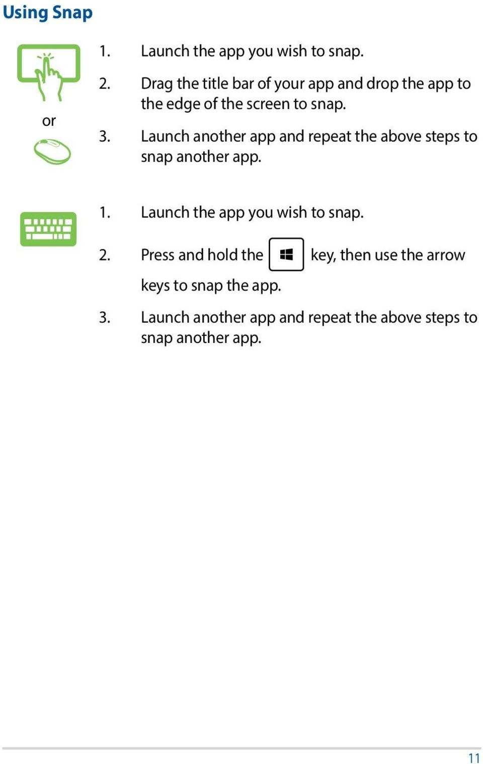 Launch another app and repeat the above steps to snap another app. 1.