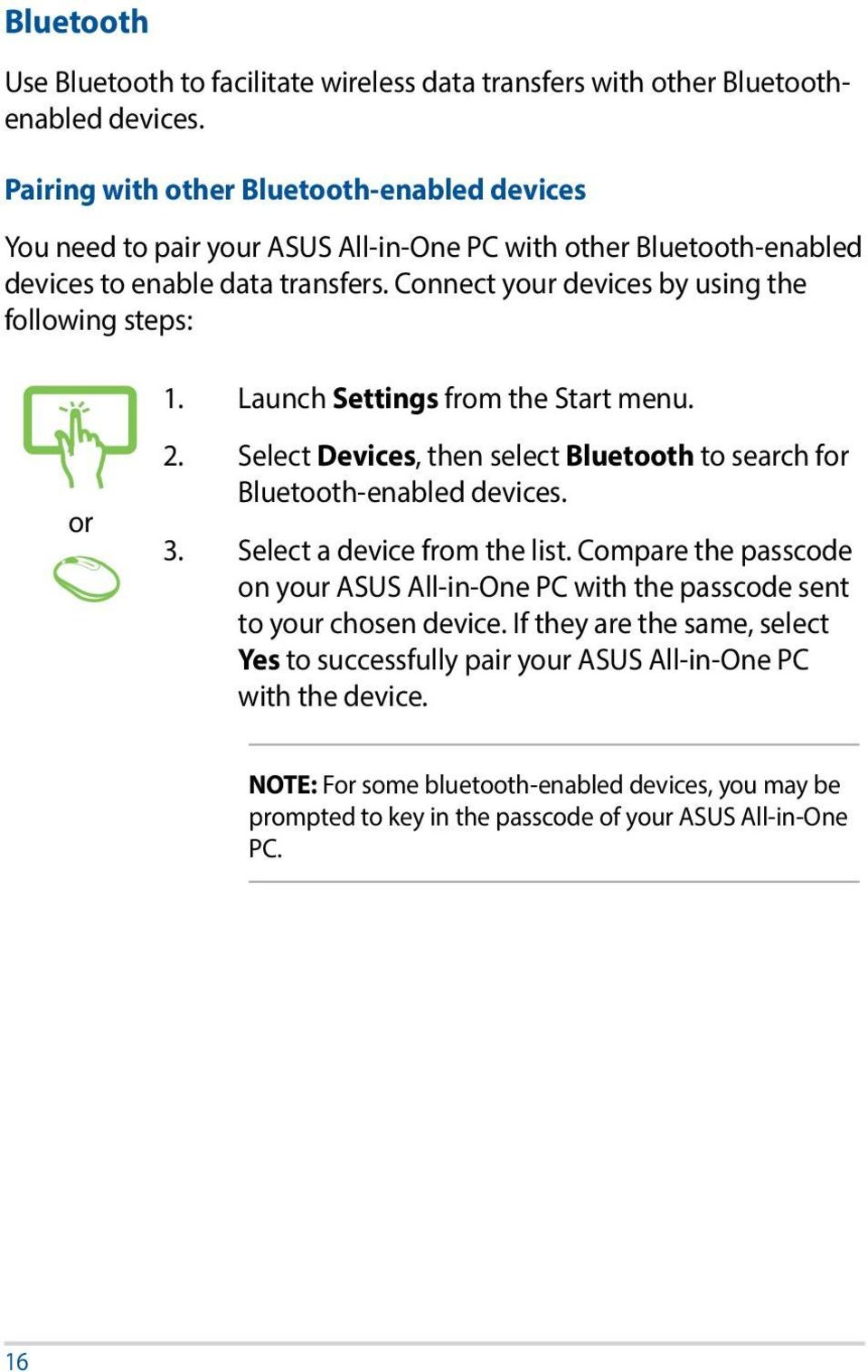 Connect your devices by using the following steps: 1. Launch Settings from the Start menu. or 2. Select Devices, then select Bluetooth to search for Bluetooth-enabled devices. 3.