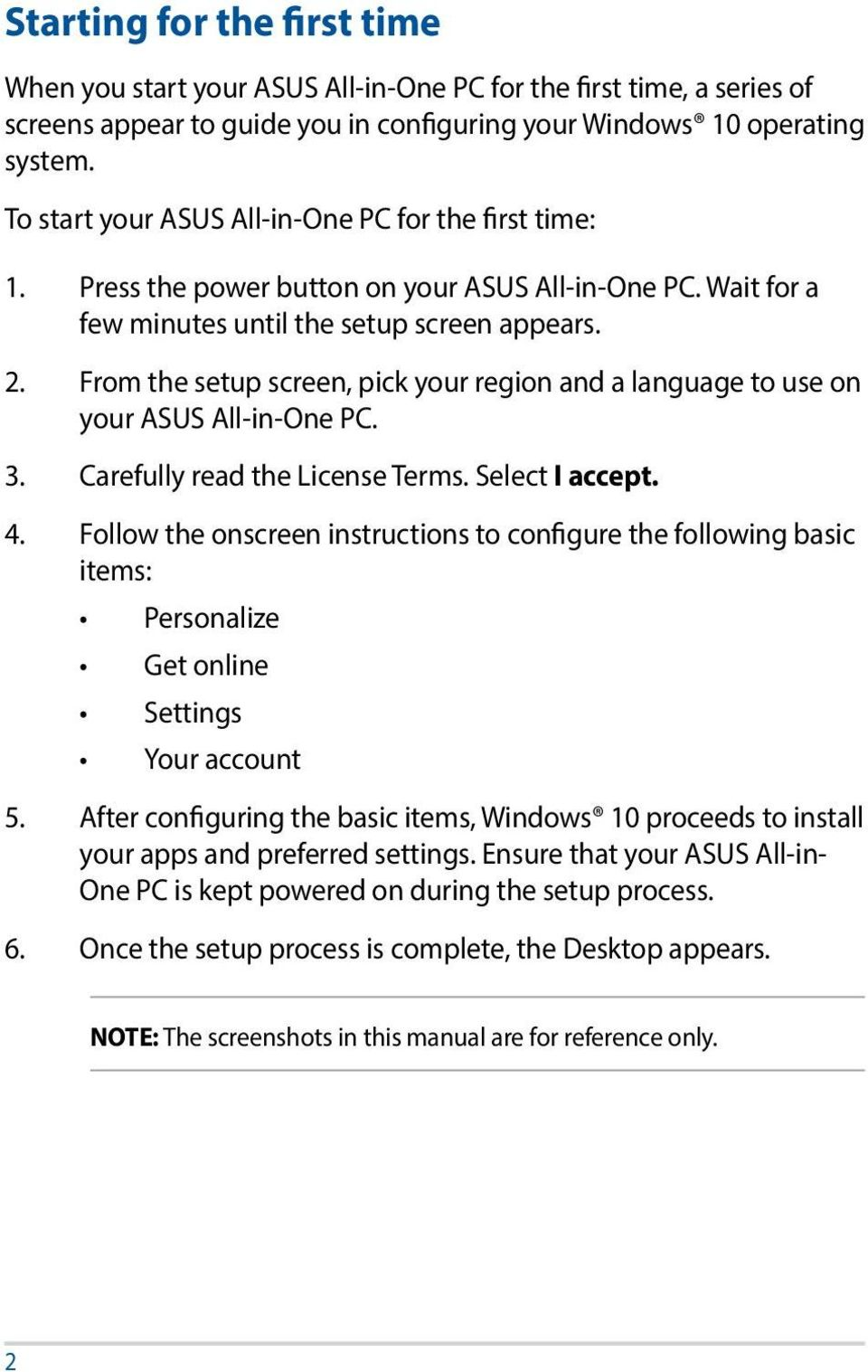 From the setup screen, pick your region and a language to use on your ASUS All-in-One PC. 3. Carefully read the License Terms. Select I accept. 4.