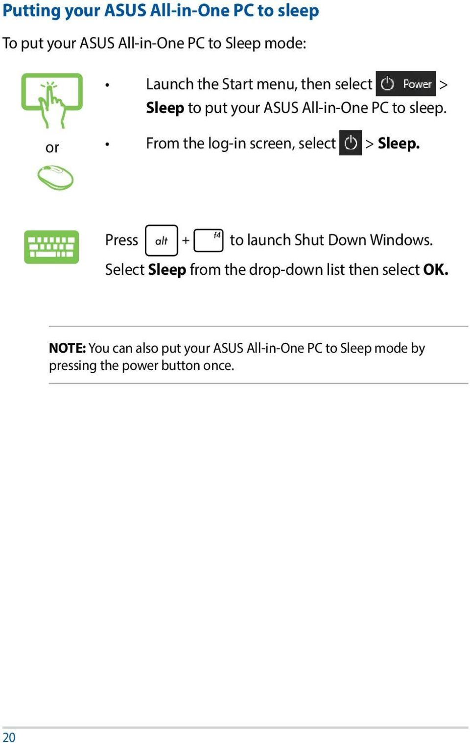 or From the log-in screen, select > Sleep. Press to launch Shut Down Windows.