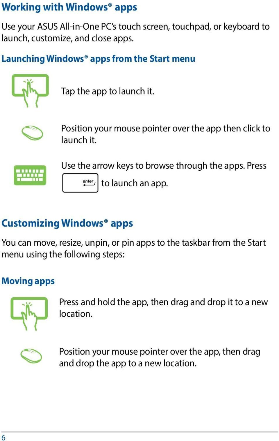Use the arrow keys to browse through the apps. Press to launch an app.