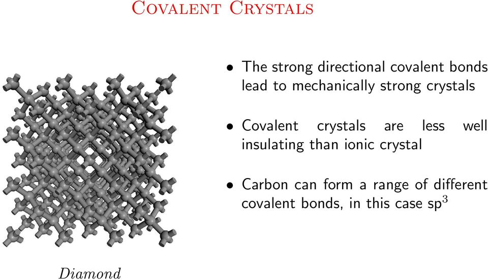 less well insulating than ionic crystal Carbon can form a