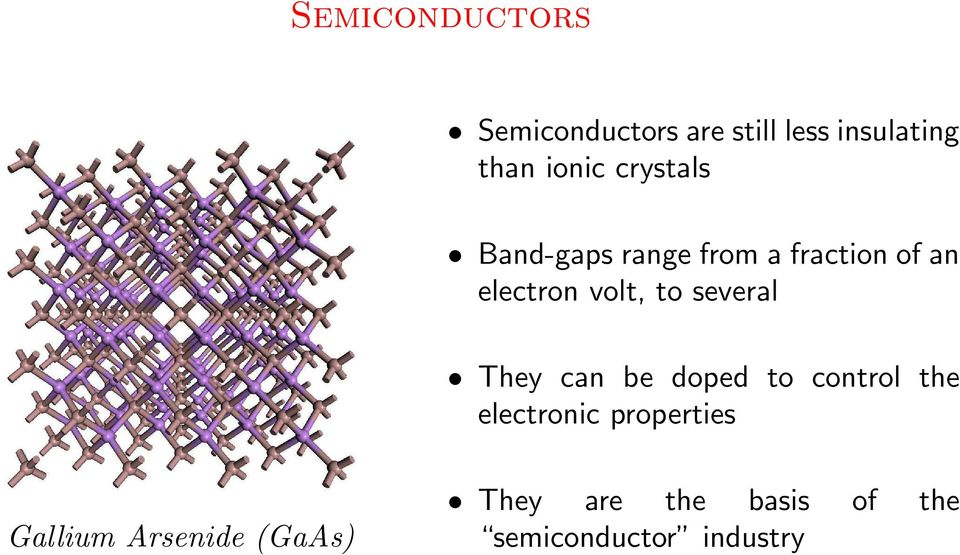 several They can be doped to control the electronic properties