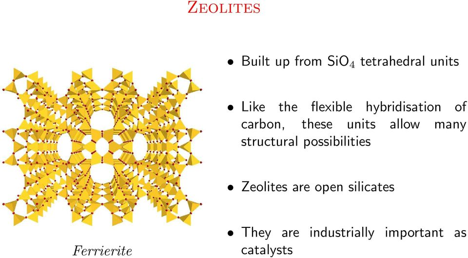 many structural possibilities Zeolites are open