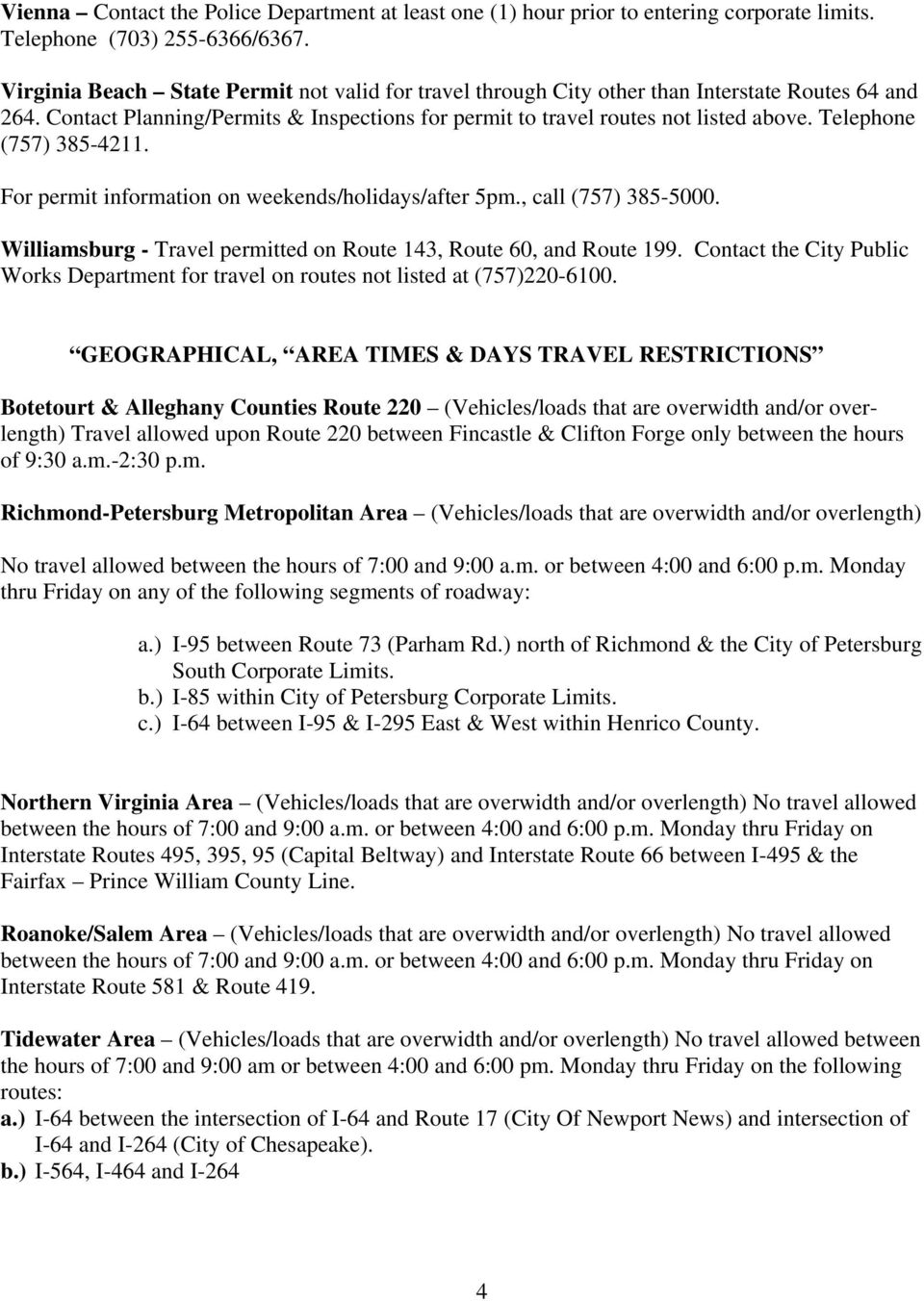 Telephone (757) 385-4211. For permit information on weekends/holidays/after 5pm., call (757) 385-5000. Williamsburg - Travel permitted on Route 143, Route 60, and Route 199.