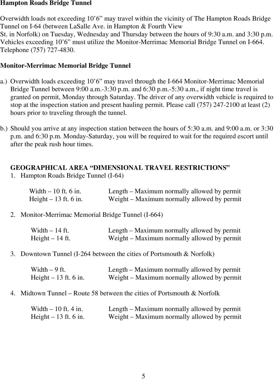 Telephone (757) 727-4830. Monitor-Merrimac Memorial Bridge Tunnel a.) Overwidth loads exceeding 10 6 may travel through the I-664 Monitor-Merrimac Memorial Bridge Tunnel between 9:00 a.m.-3:30 p.m. and 6:30 p.