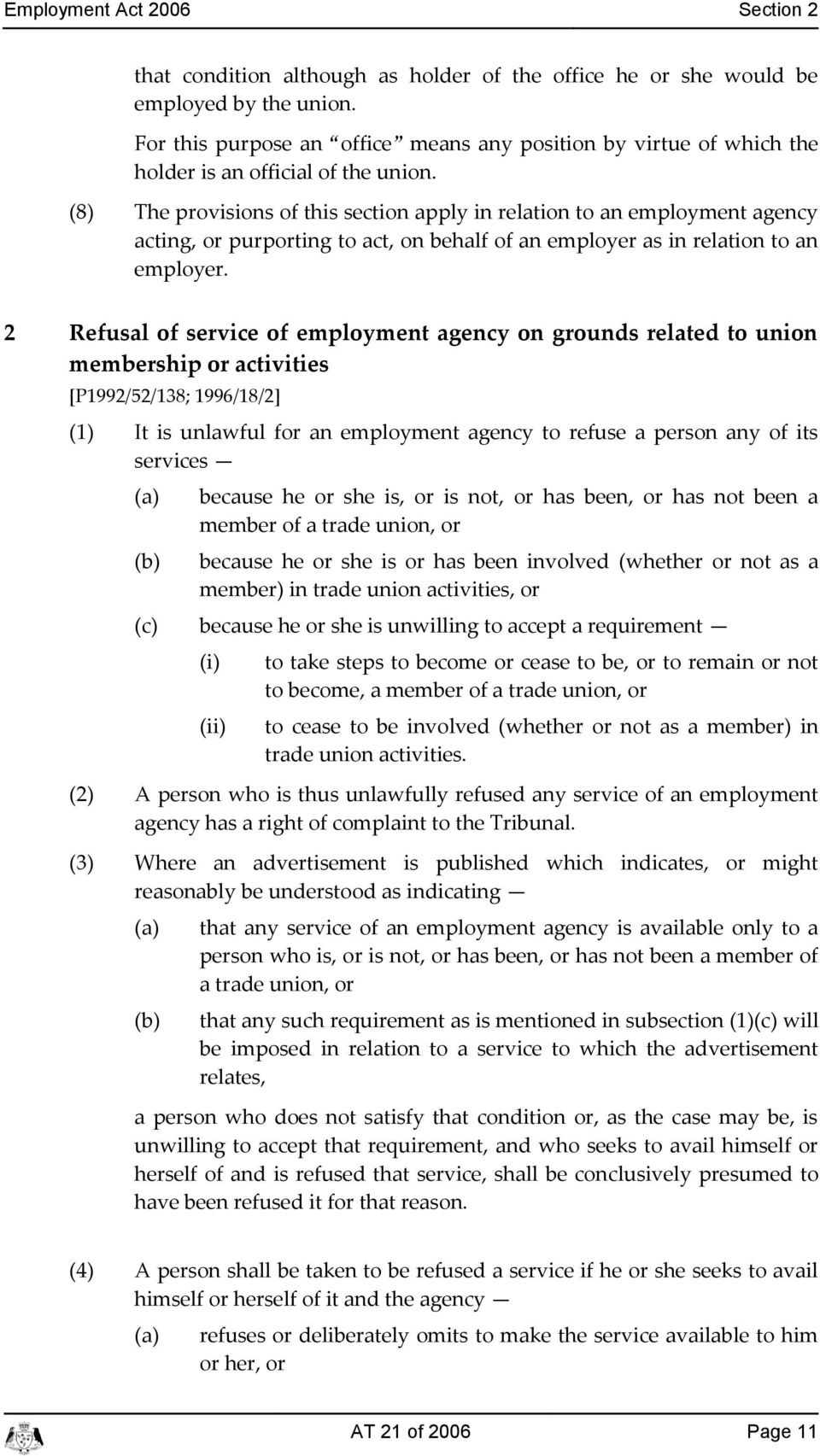 (8) The provisions of this setion apply in relation to an employment ageny ating, or purporting to at, on behalf of an employer as in relation to an employer.