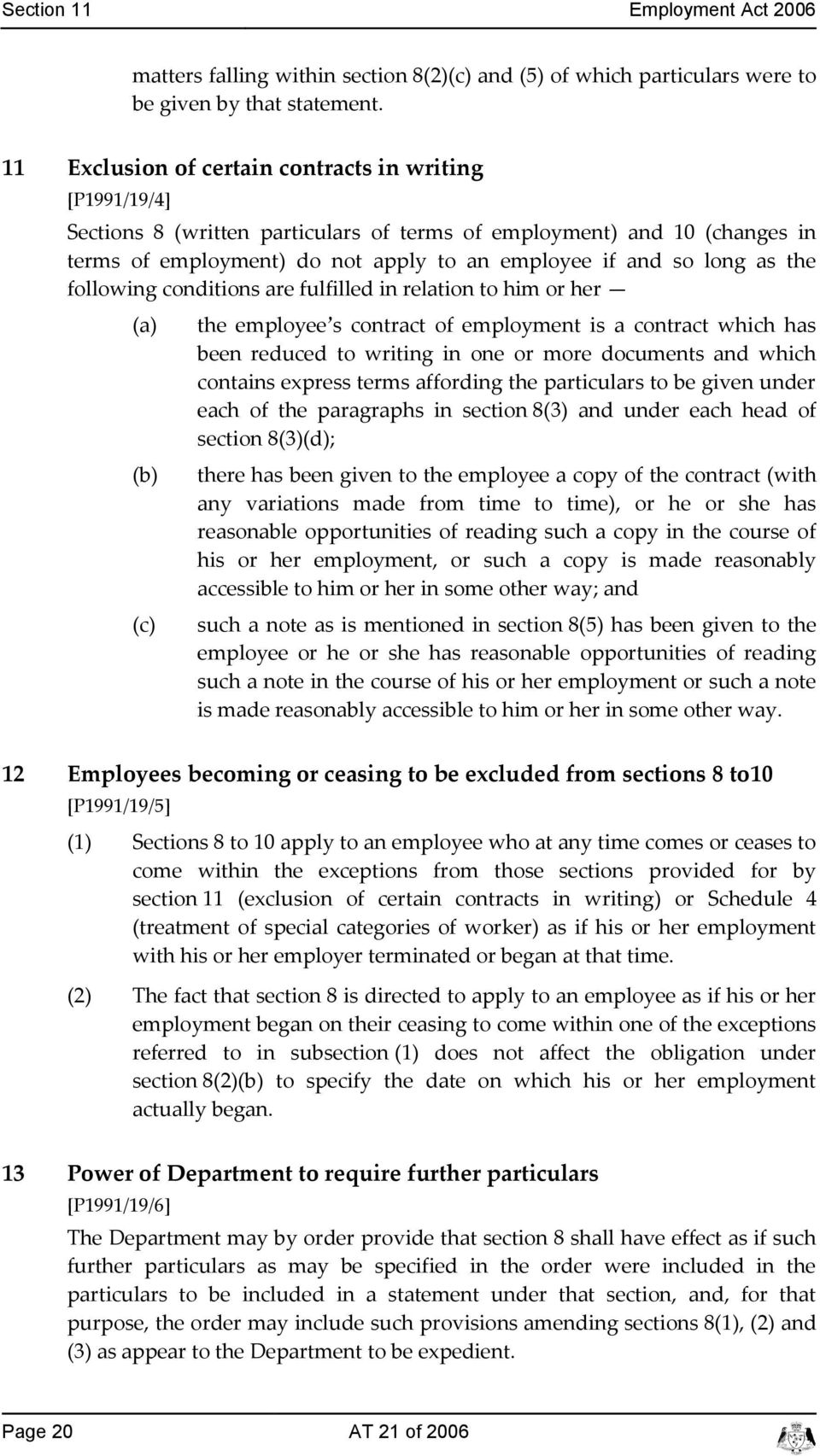 following onditions are fulfilled in relation to him or her () the employee s ontrat of employment is a ontrat whih has been redued to writing in one or more douments and whih ontains express terms