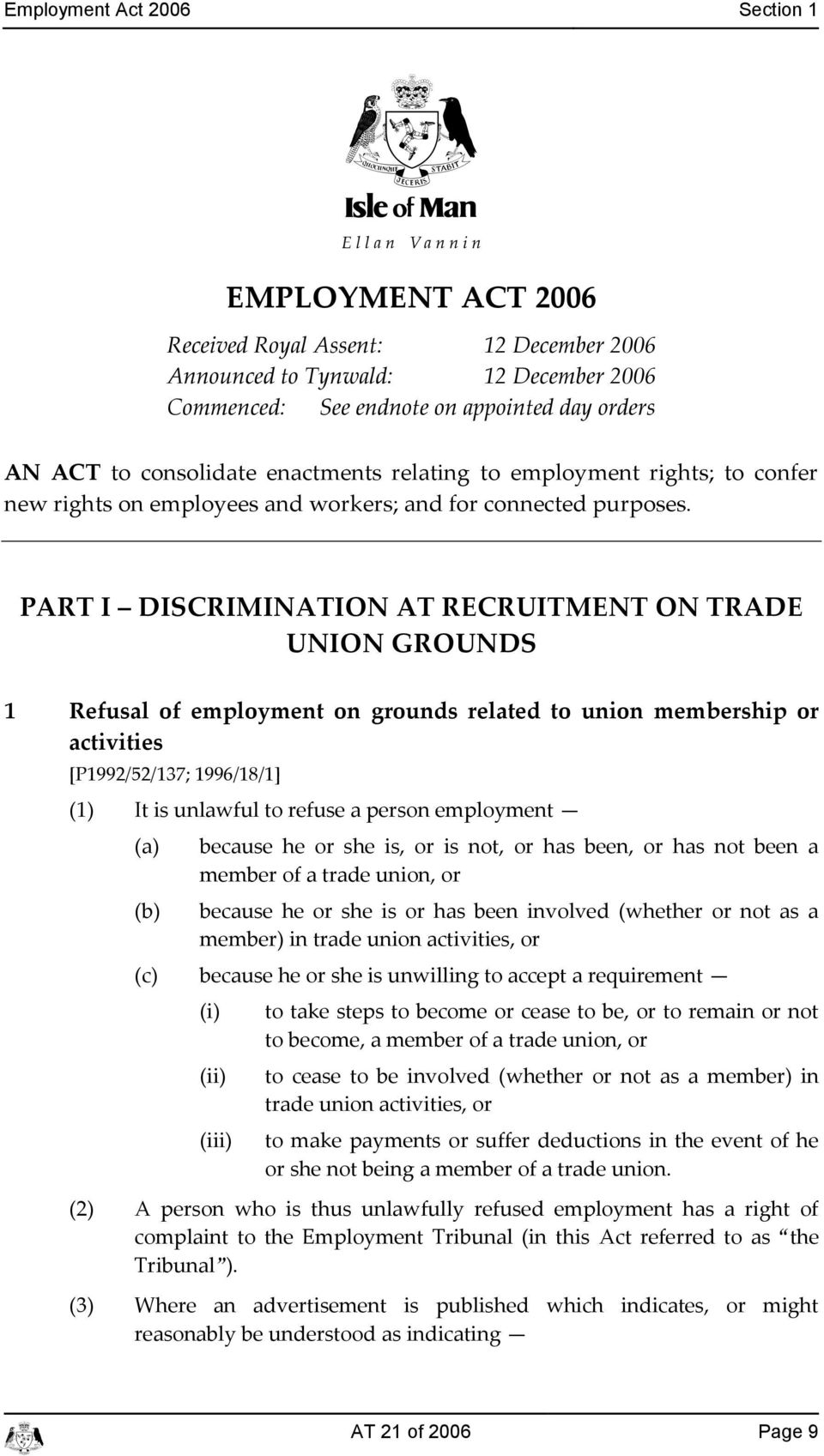 PART I DISCRIMINATION AT RECRUITMENT ON TRADE UNION GROUNDS 1 Refusal of employment on grounds related to union membership or ativities [P1992/52/137; 1996/18/1] (1) It is unlawful to refuse a person