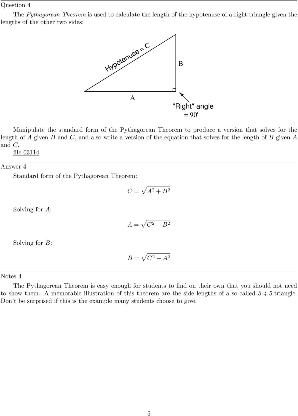 file 03114 Answer 4 Standard form of the Pythagorean Theorem: C = A 2 + B 2 Solving for A: A = C 2 B 2 Solving for B: B = C 2 A 2 Notes 4 The Pythagorean Theorem is easy enough for students to find