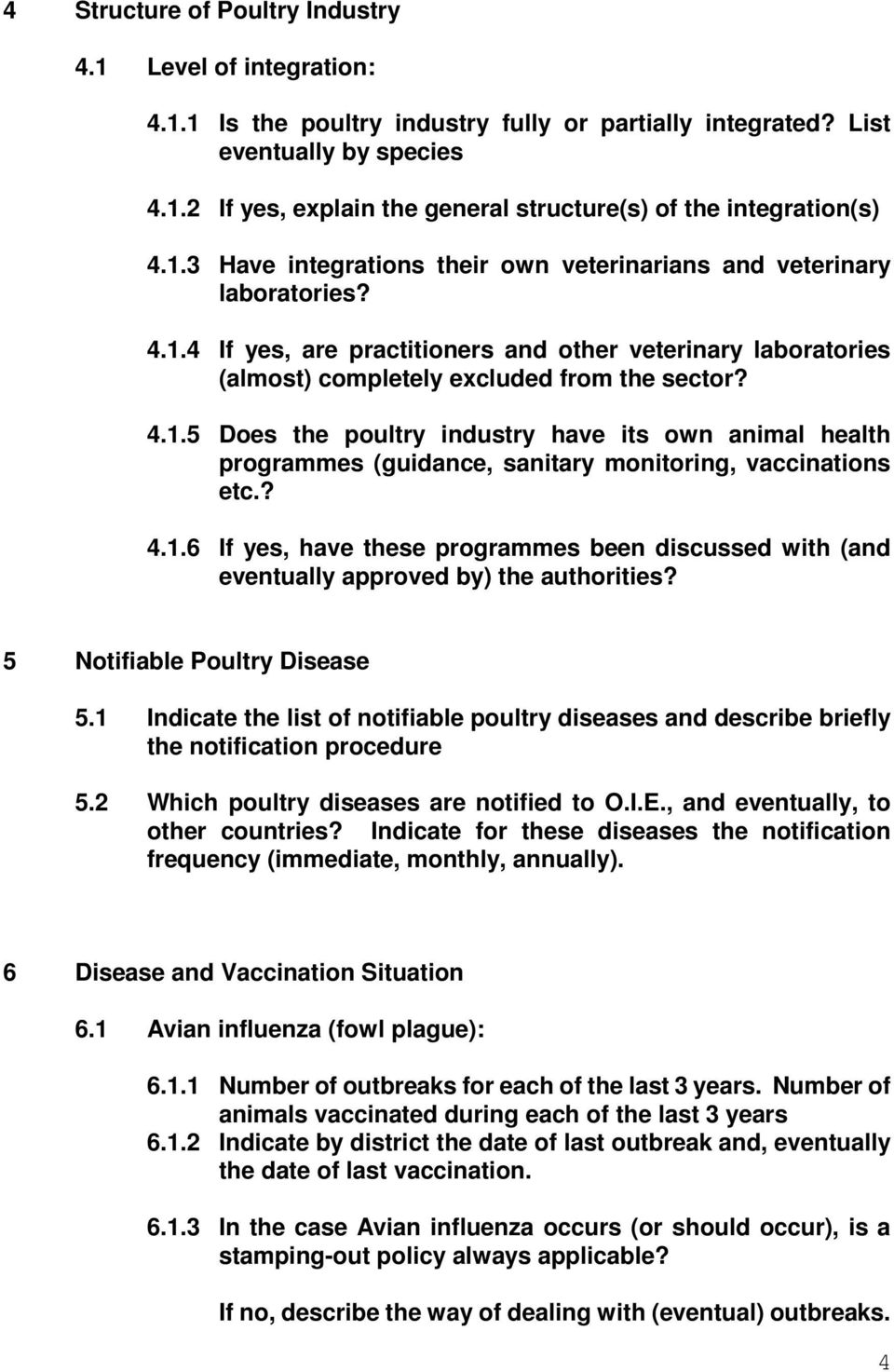 ? 4.1.6 If yes, have these programmes been discussed with (and eventually approved by) the authorities? 5 Notifiable Poultry Disease 5.