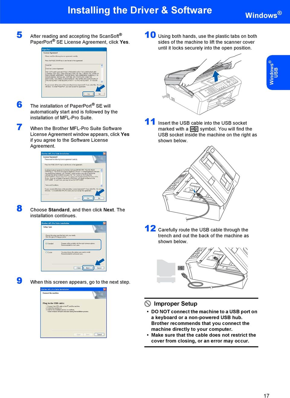 Windows USB 6 The installation of PaperPort SE will automatically start and is followed by the installation of MFL-Pro Suite.