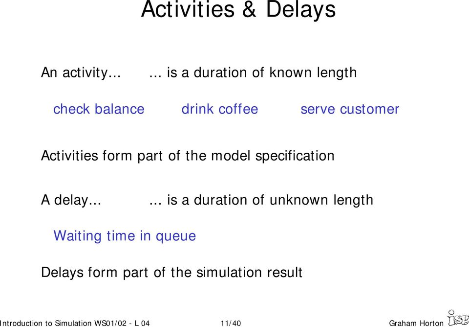 Activities form part of the model specification A delay.