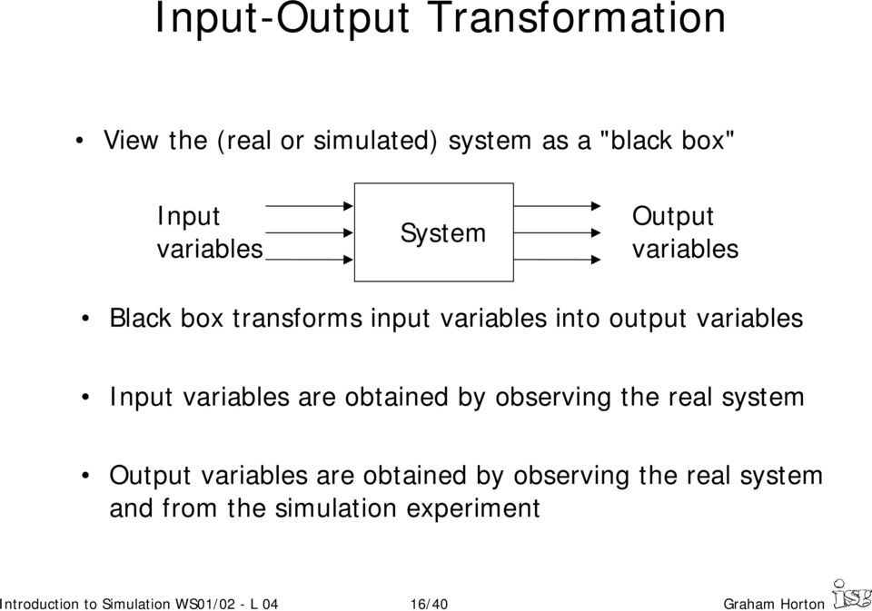 are obtained by observing the real system Output variables are obtained by observing the real