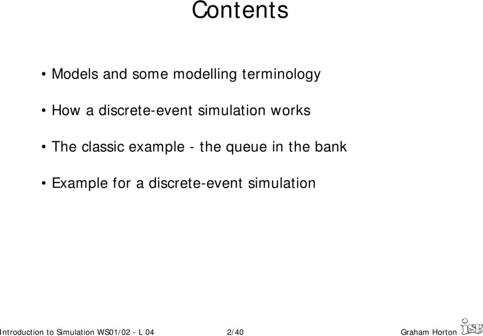 queue in the bank Example for a discrete-event simulation