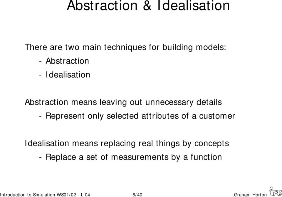 attributes of a customer Idealisation means replacing real things by concepts - Replace a