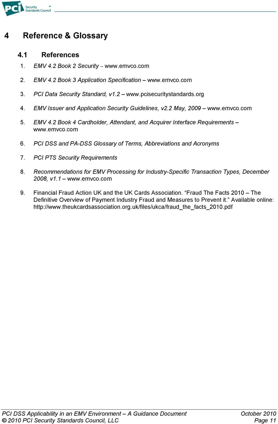 PCI DSS and PA-DSS Glossary of Terms, Abbreviations and Acronyms 7. PCI PTS Security Requirements 8. Recommendations for EMV Processing for Industry-Specific Transaction Types, December 2008, v1.
