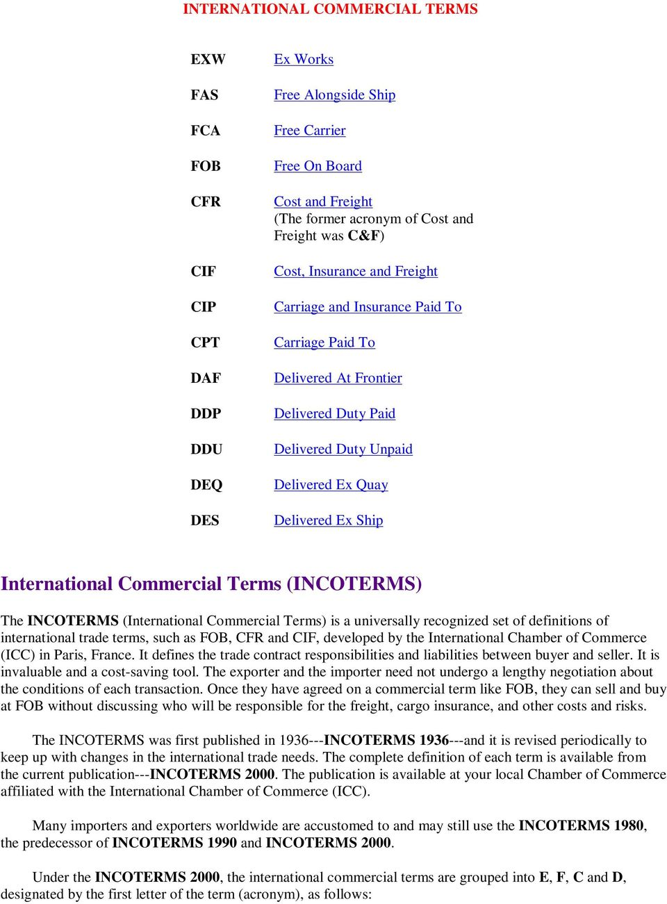 Commercial Terms (INCOTERMS) The INCOTERMS (International Commercial Terms) is a universally recognized set of definitions of international trade terms, such as FOB, CFR and CIF, developed by the
