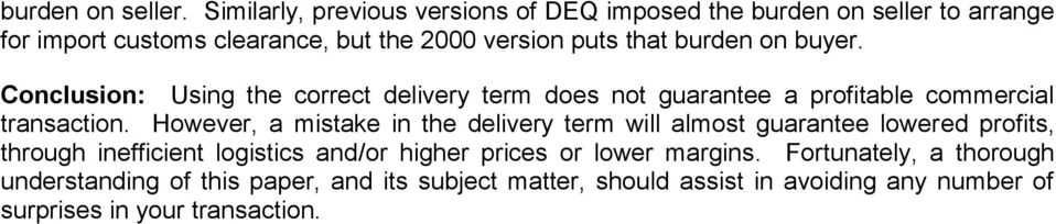 burden on buyer. Conclusion: Using the correct delivery term does not guarantee a profitable commercial transaction.