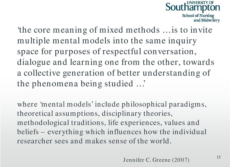 mental models include philosophical paradigms, theoretical assumptions, disciplinary theories, methodological traditions, life
