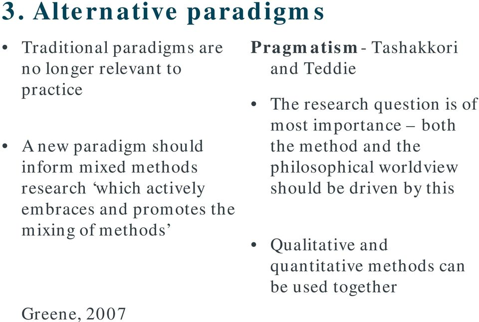 Pragmatism- Tashakkori and Teddie The research question is of most importance both the method and the