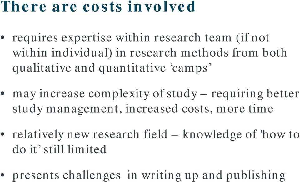 study requiring better study management, increased costs, more time relatively new research