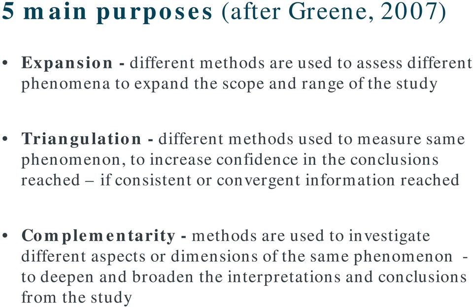 the conclusions reached if consistent or convergent information reached Complementarity - methods are used to investigate