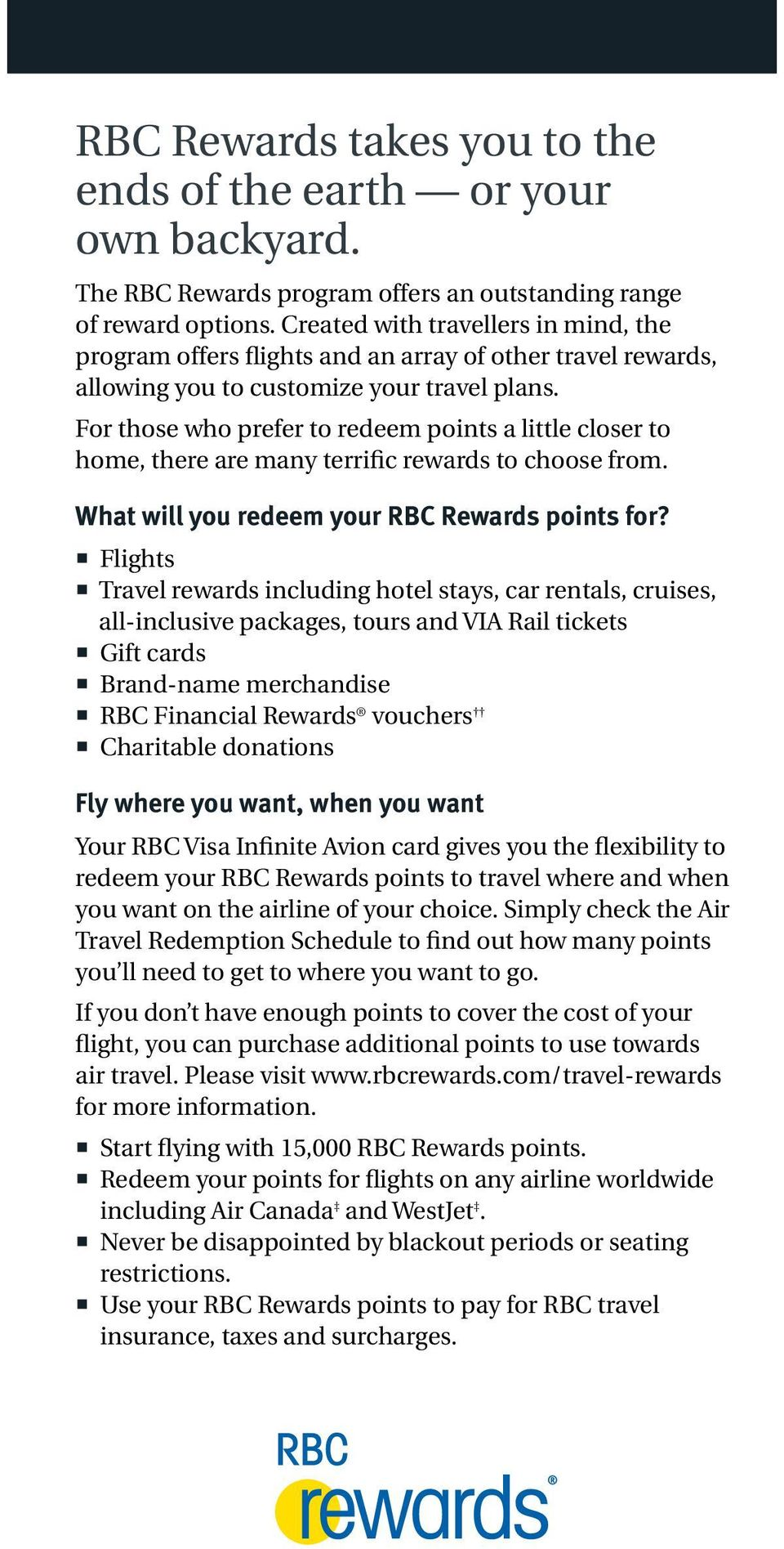 For those who prefer to redeem points a little closer to home, there are many terrific rewards to choose from. What will you redeem your RBC Rewards points for?